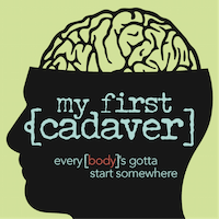 My First Cadaver Podcast
